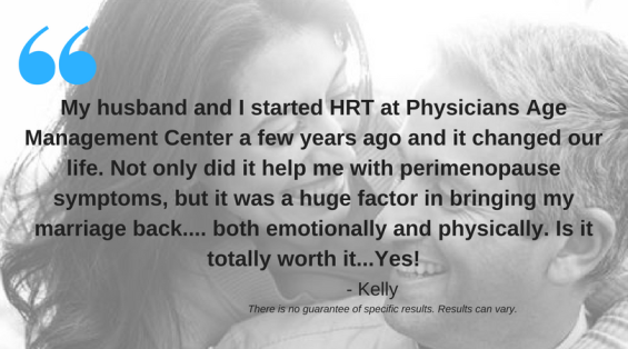 My husband and I started HRT at Physicians Age Management Center a few years ago and it changed our life. Not%